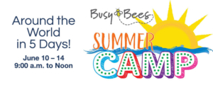 Around the World in 5 Days! June 10 – 14, 9am to Noon: Busy Bees Summer Camp 2019