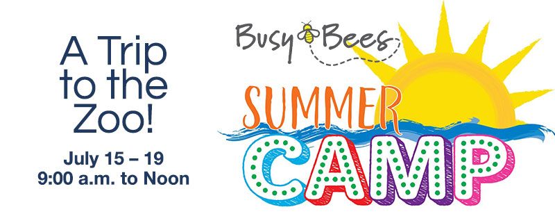 A Trip to the Zoo! July 15 – 19, 9am to Noon: Busy Bees Summer Camp 2019